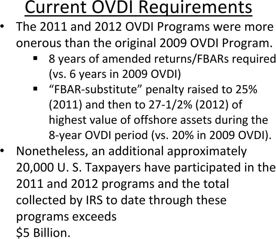 6 years in 2009 OVDI) FBAR-substitute penalty raised to 25% (2011) and then to 27-1/2% (2012) of highest value of offshore assets
