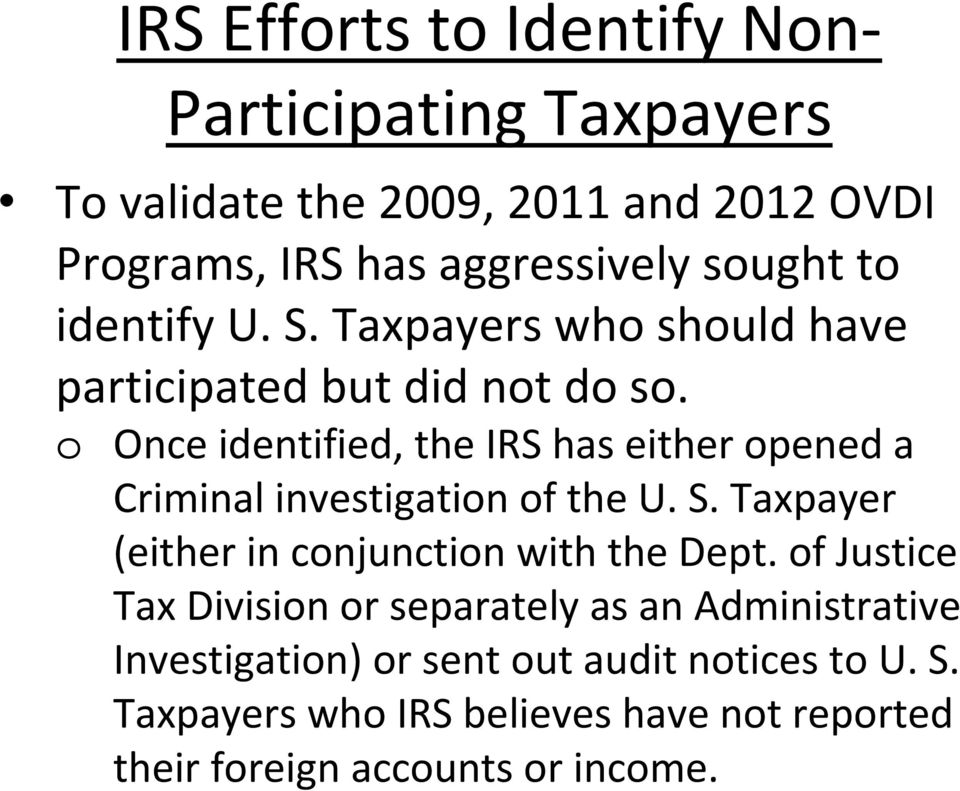 o Once identified, the IRS has either opened a Criminal investigation of the U. S. Taxpayer (either in conjunction with the Dept.