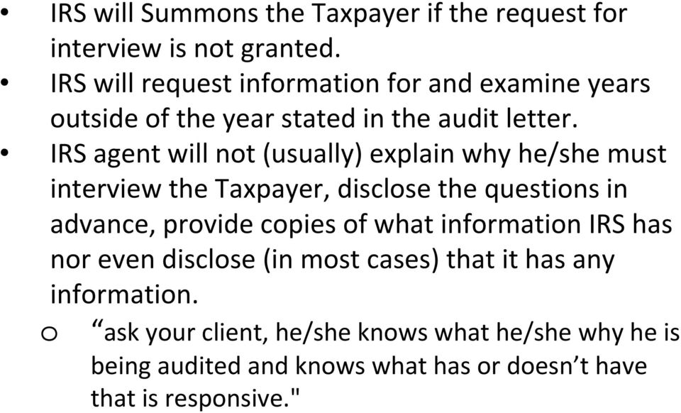 IRS agent will not (usually) explain why he/she must interview the Taxpayer, disclose the questions in advance, provide copies