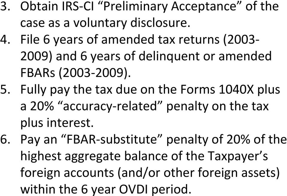 Fully pay the tax due on the Forms 1040X plus a 20% accuracy-related penalty on the tax plus interest. 6.