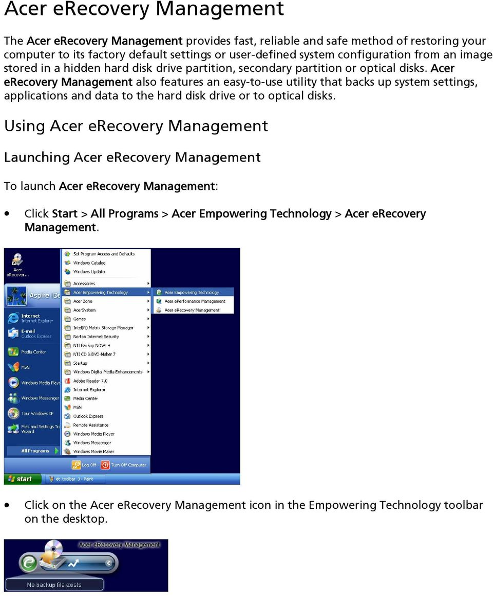 Acer erecovery Management also features an easy-to-use utility that backs up system settings, applications and data to the hard disk drive or to optical disks.