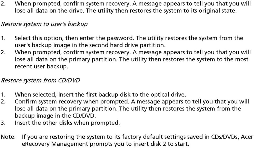 When prompted, confirm system recovery. A message appears to tell you that you will lose all data on the primary partition. The utility then restores the system to the most recent user backup.