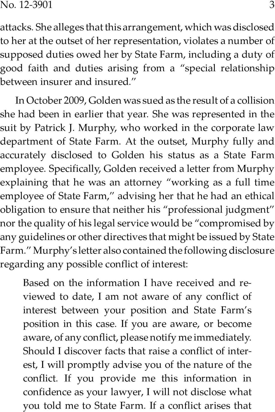 duties arising from a special relationship between insurer and insured. In October 2009, Golden was sued as the result of a collision she had been in earlier that year.