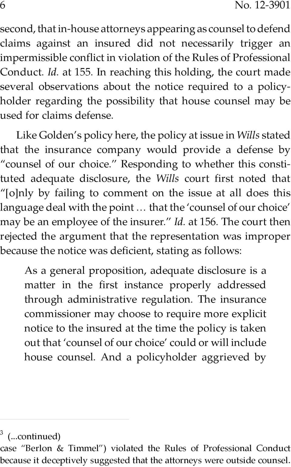 In reaching this holding, the court made several observations about the notice required to a policyholder regarding the possibility that house counsel may be used for claims defense.