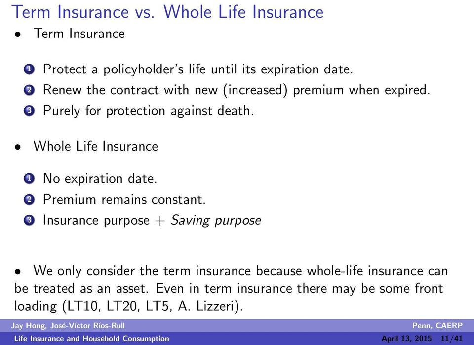 Whole Life Insurance 1 No expiration date. Premium remains constant.