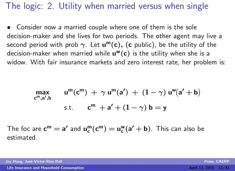 Let u m (c), (c public), be the utility of the decision-maker when married while u w (c) is the utility when she is a widow.