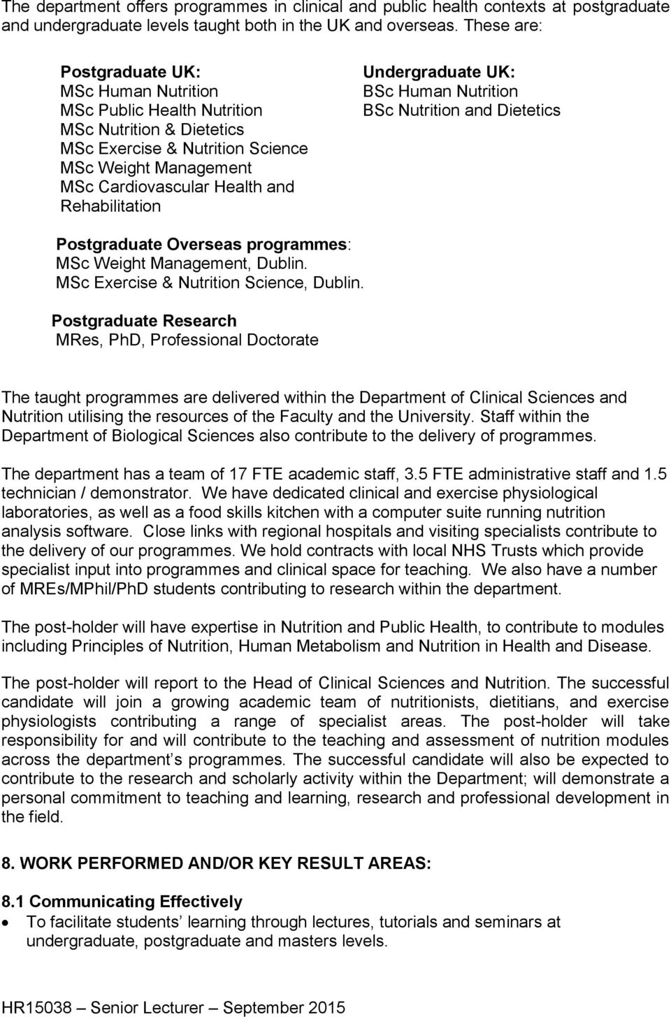 Rehabilitation Undergraduate UK: BSc Human Nutrition BSc Nutrition and Dietetics Postgraduate Overseas programmes: MSc Weight Management, Dublin. MSc Exercise & Nutrition Science, Dublin.