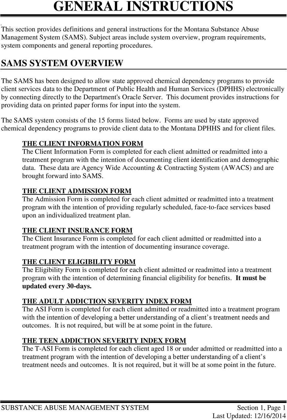 SAMS SYSTEM OVERVIEW The SAMS has been designed to allow state approved chemical dependency programs to provide client services data to the Department of Public Health and Human Services (DPHHS)