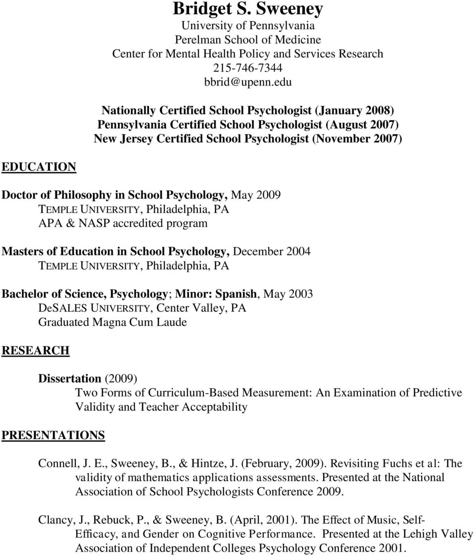 Philosophy in School Psychology, May 2009 TEMPLE UNIVERSITY, Philadelphia, PA APA & NASP accredited program Masters of Education in School Psychology, December 2004 TEMPLE UNIVERSITY, Philadelphia,