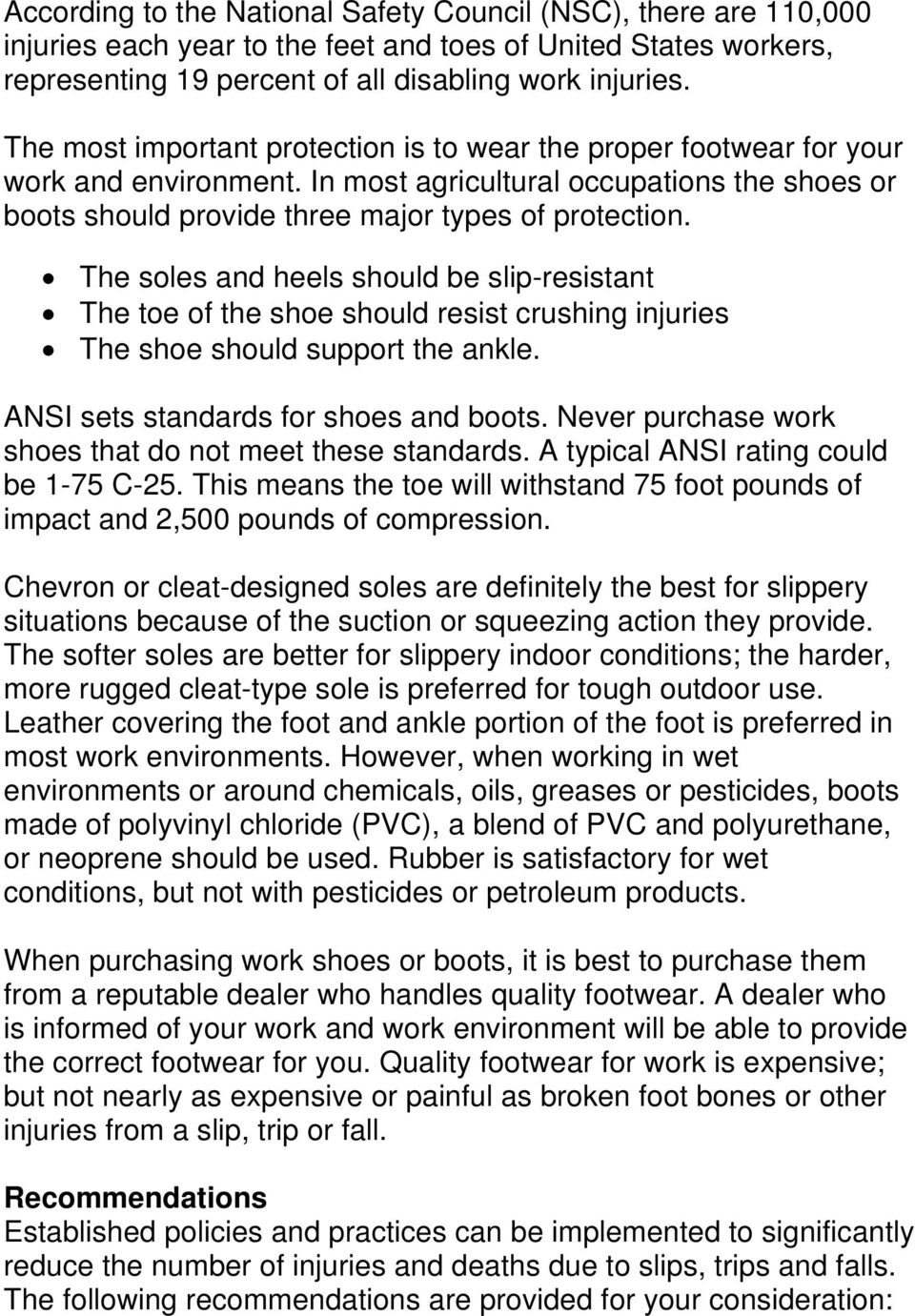 The soles and heels should be slip-resistant The toe of the shoe should resist crushing injuries The shoe should support the ankle. ANSI sets standards for shoes and boots.