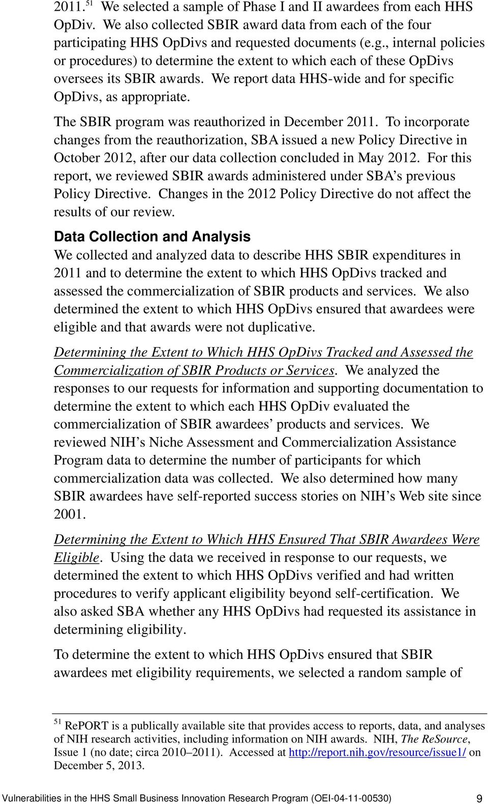 We report data HHS-wide and for specific OpDivs, as appropriate. The SBIR program was reauthorized in December 2011.
