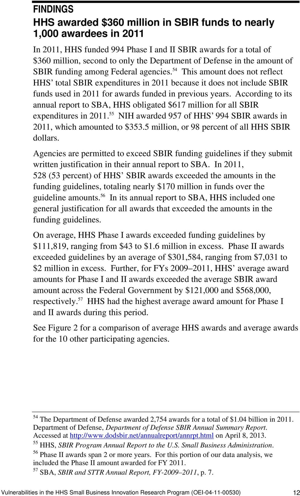 54 This amount does not reflect HHS total SBIR expenditures in 2011 because it does not include SBIR funds used in 2011 for awards funded in previous years.