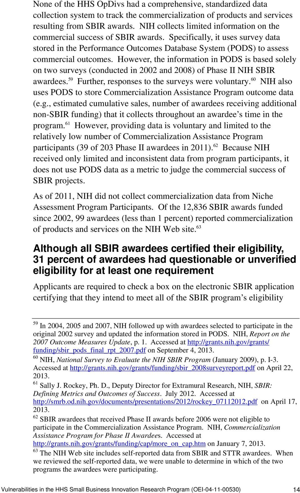 However, the information in PODS is based solely on two surveys (conducted in 2002 and 2008) of Phase II NIH SBIR awardees. 59 Further, responses to the surveys were voluntary.