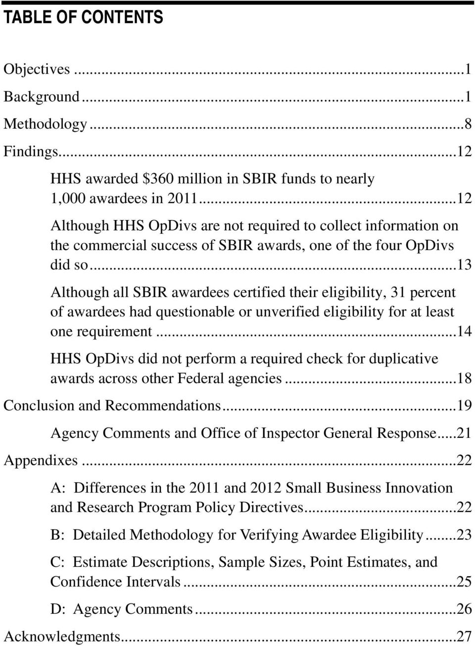 ..13 Although all SBIR awardees certified their eligibility, 31 percent of awardees had questionable or unverified eligibility for at least one requirement.