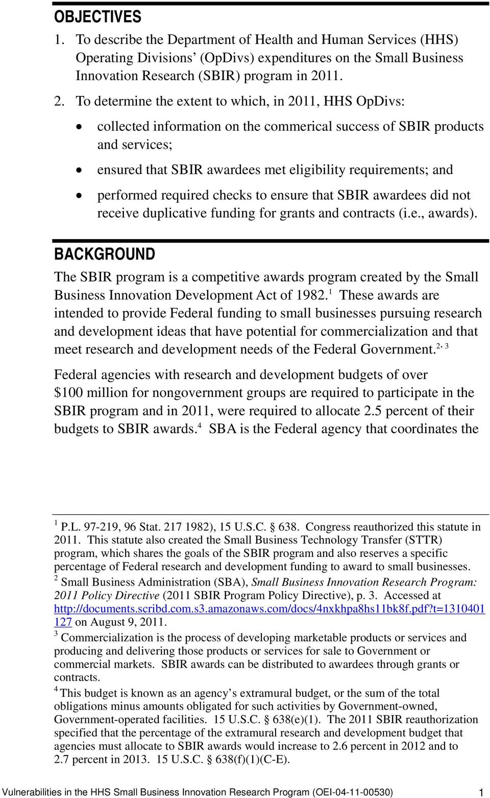To determine the extent to which, in 2011, HHS OpDivs: collected information on the commerical success of SBIR products and services; ensured that SBIR awardees met eligibility requirements; and