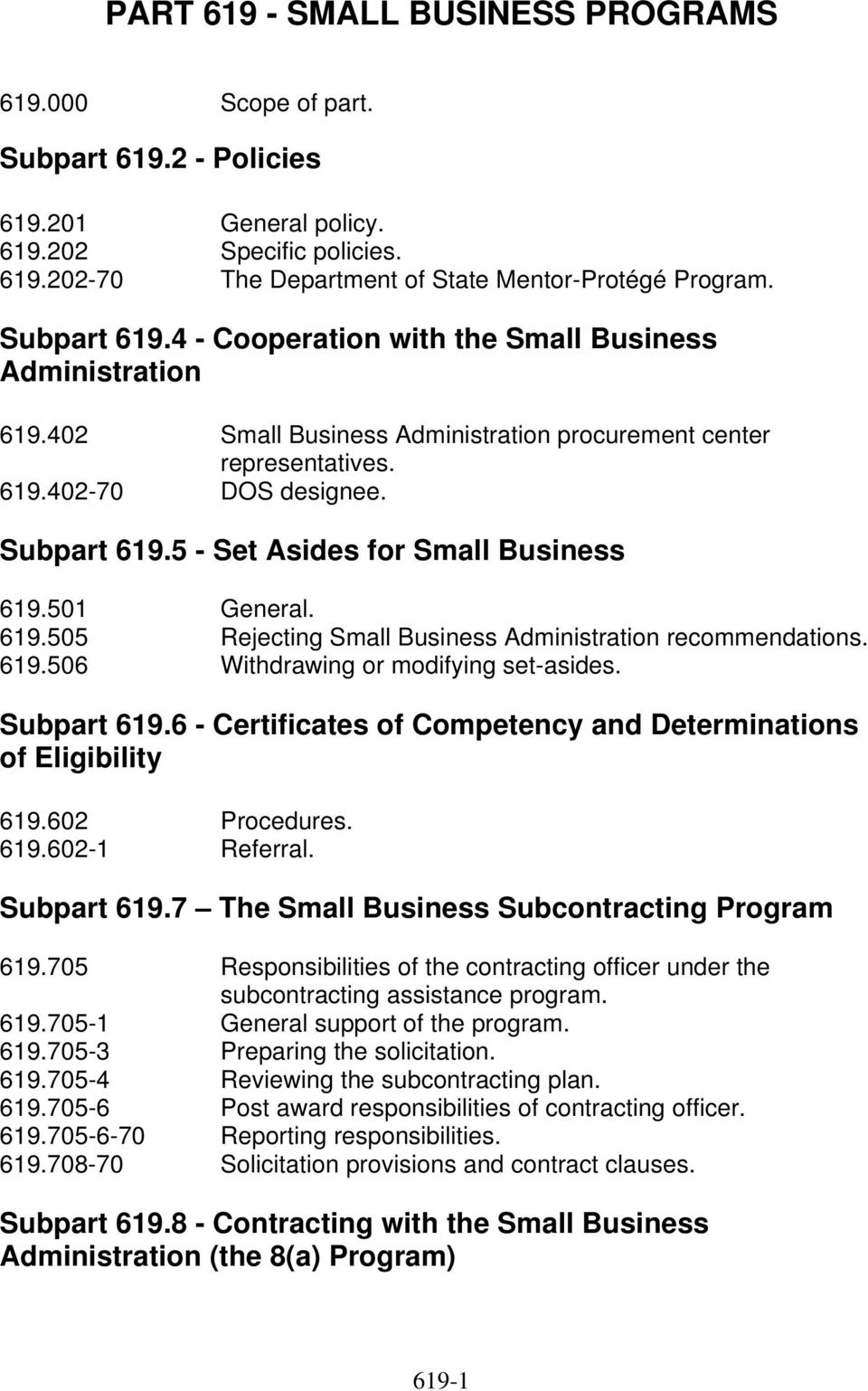 5 - Set Asides for Small Business 619.501 General. 619.505 Rejecting Small Business Administration recommendations. 619.506 Withdrawing or modifying set-asides. Subpart 619.