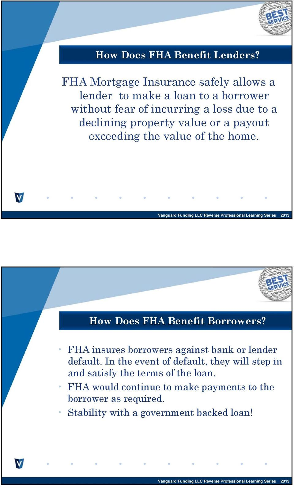 declining property value or a payout exceeding the value of the home. How Does FHA Benefit Borrowers?