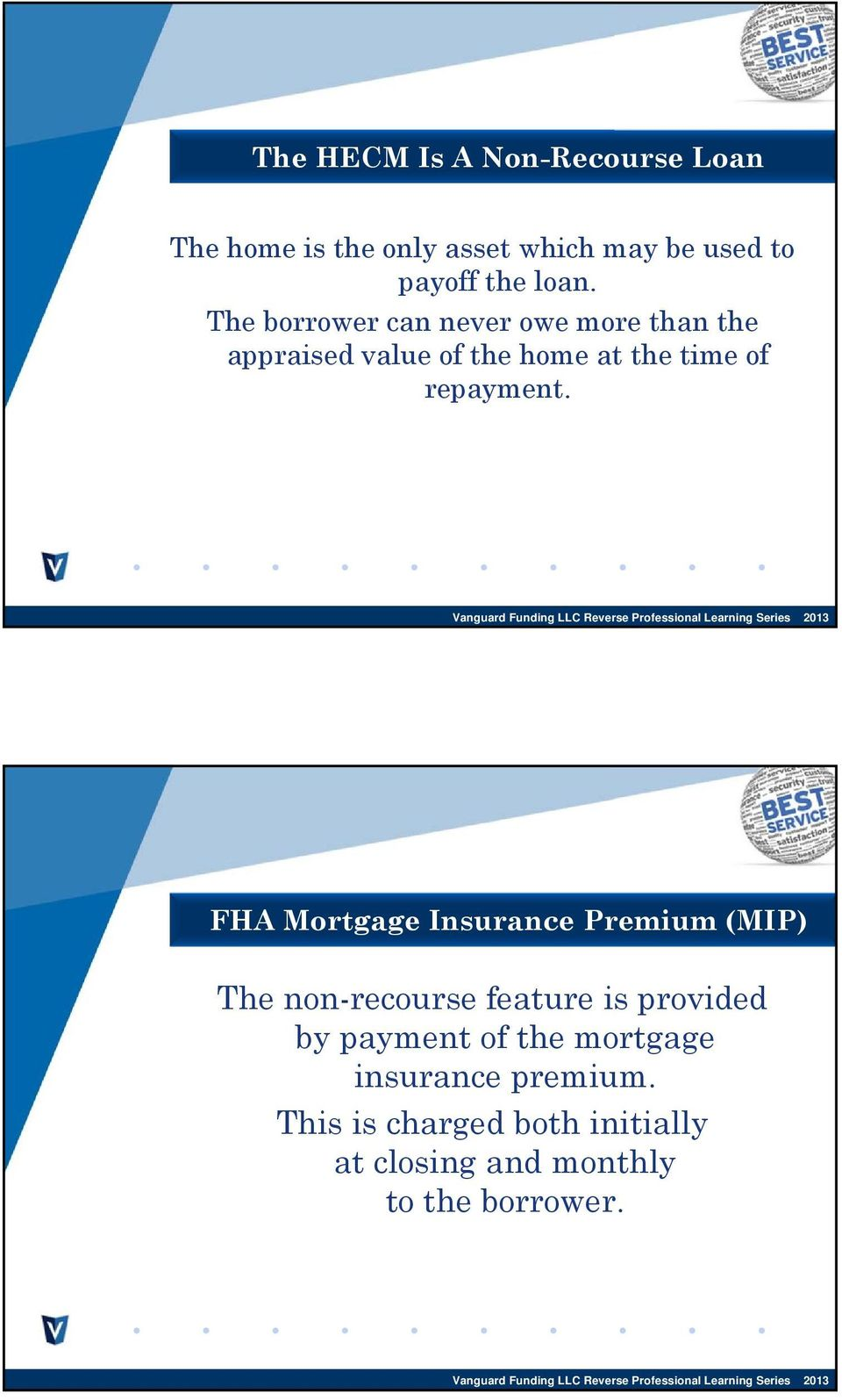 FHA Mortgage Insurance Premium (MIP) The non-recourse feature is provided by payment of the