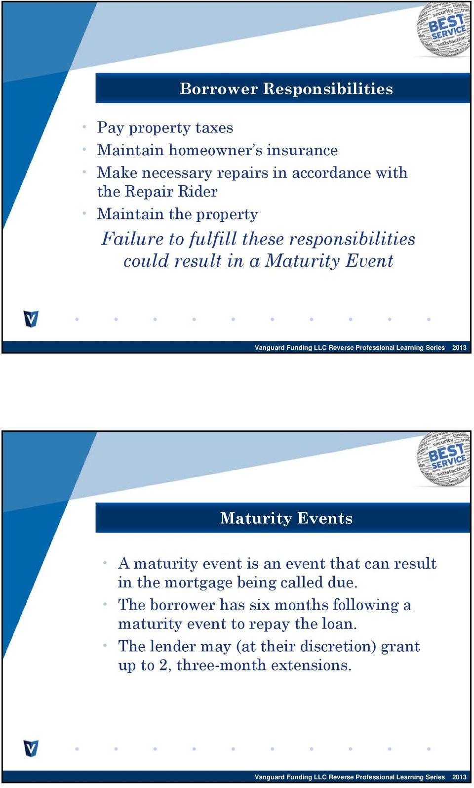 Maturity Events A maturity event is an event that can result in the mortgage being called due.