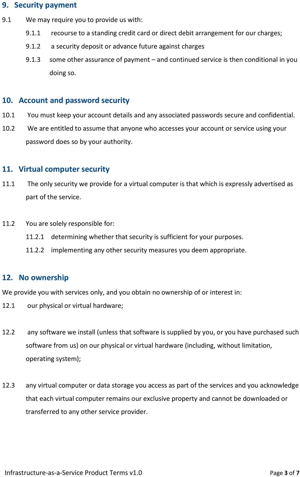 1 You must keep your account details and any associated passwords secure and confidential. 10.