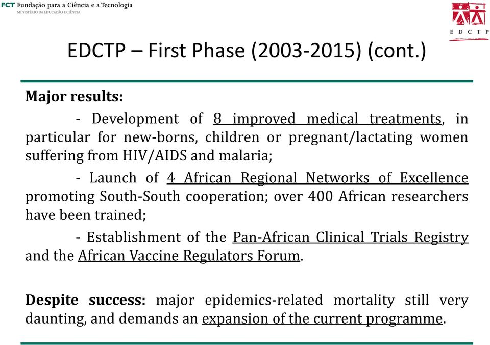 from HIV/AIDS and malaria; - Launch of 4 African Regional Networks of Excellence promoting South-South cooperation; over 400 African
