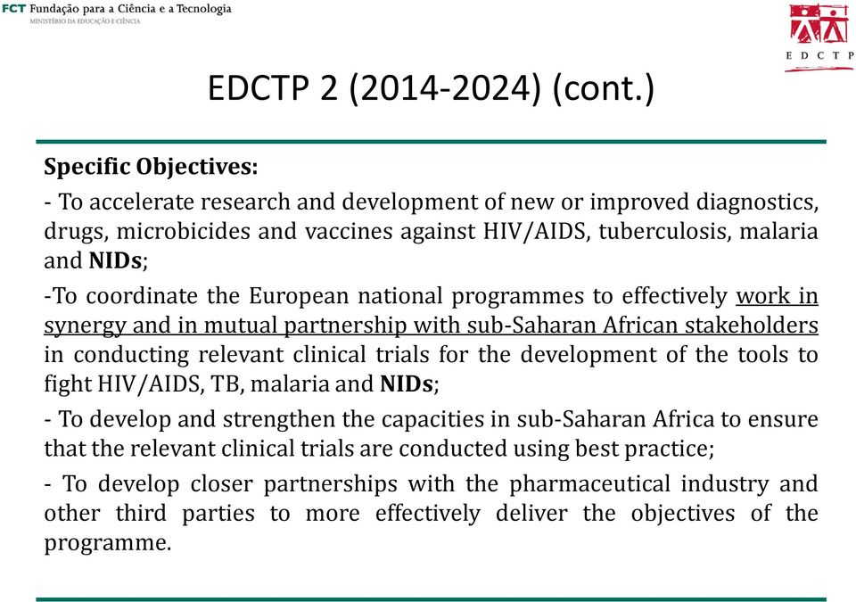 coordinate the European national programmes to effectively work in synergy and in mutual partnership with sub-saharan African stakeholders in conducting relevant clinical trials for the