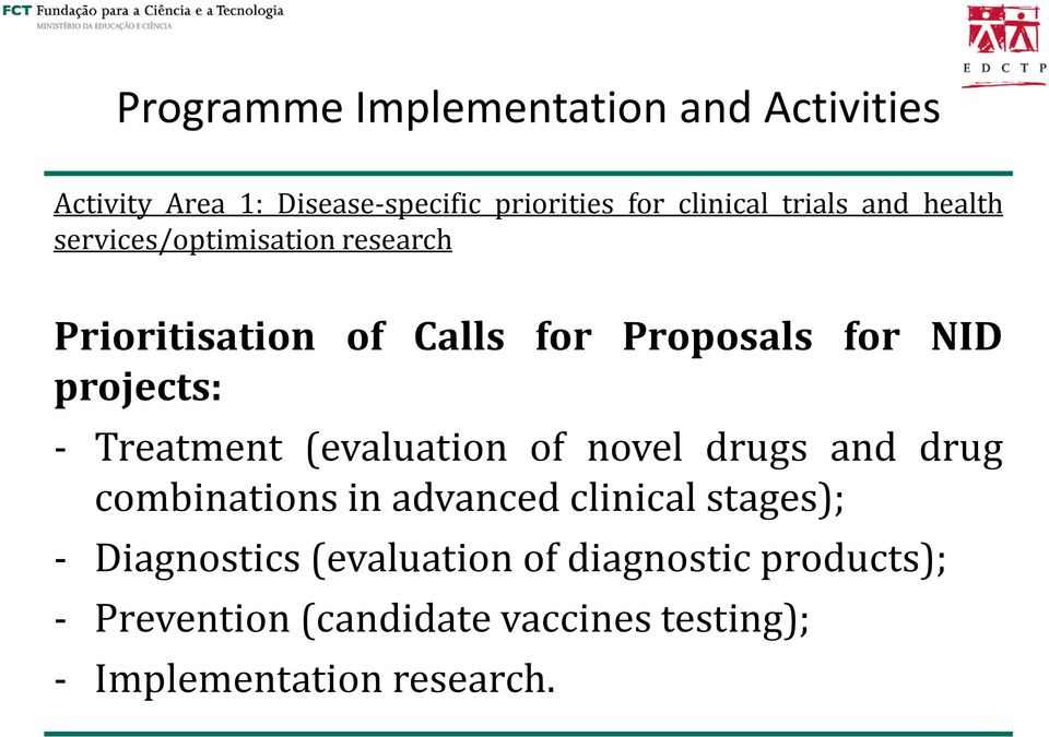 projects: - Treatment (evaluation of novel drugs and drug combinations in advanced clinical stages); -
