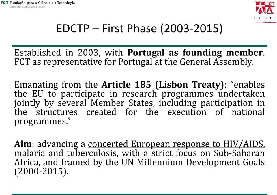 Emanating from the Article 185 (Lisbon Treaty): enables the EU to participate in research programmes undertaken jointly by several Member