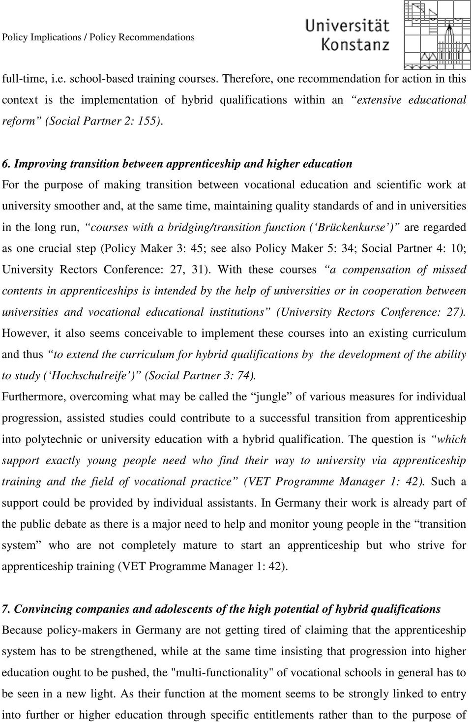 Improving transition between apprenticeship and higher education For the purpose of making transition between vocational education and scientific work at university smoother and, at the same time,