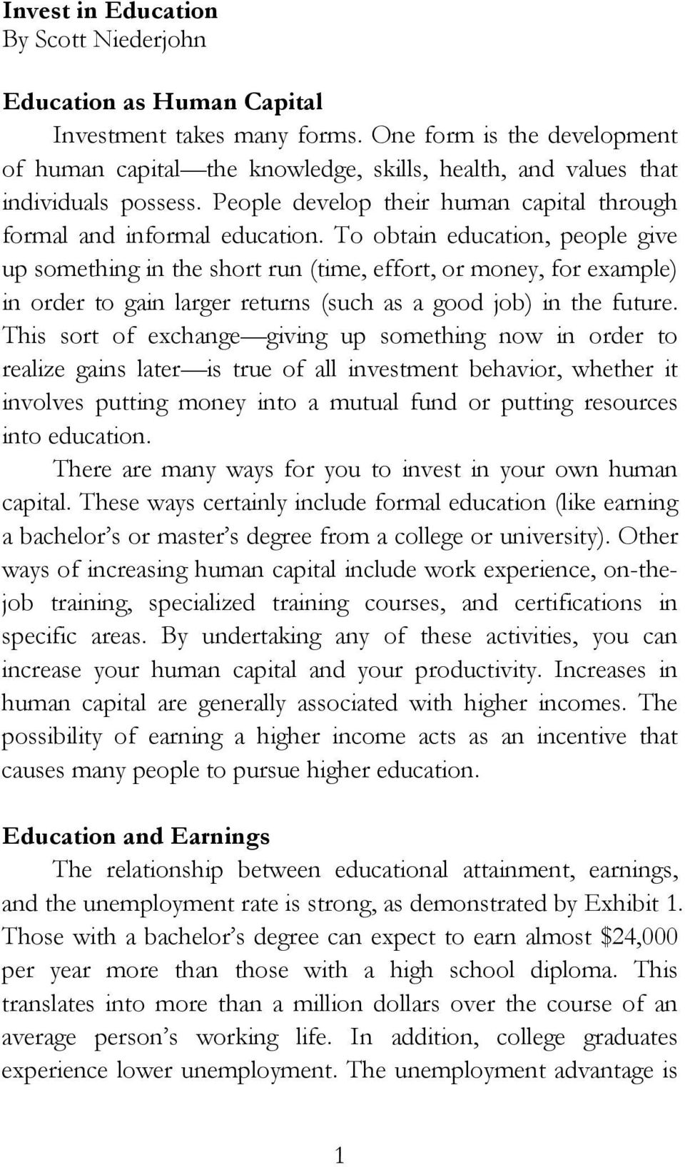 To obtain education, people give up something in the short run (time, effort, or money, for example) in order to gain larger returns (such as a good job) in the future.
