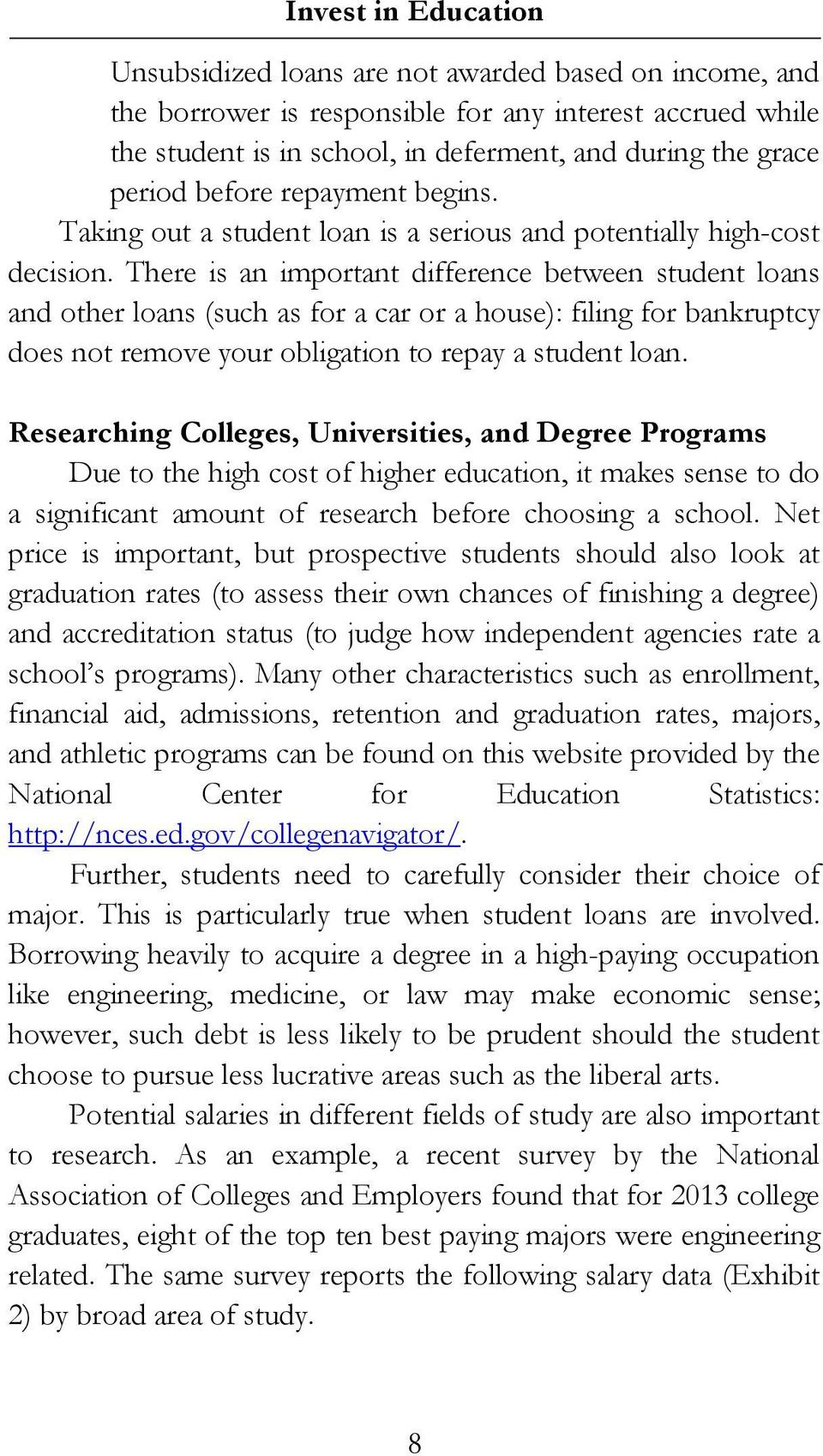 There is an important difference between student loans and other loans (such as for a car or a house): filing for bankruptcy does not remove your obligation to repay a student loan.