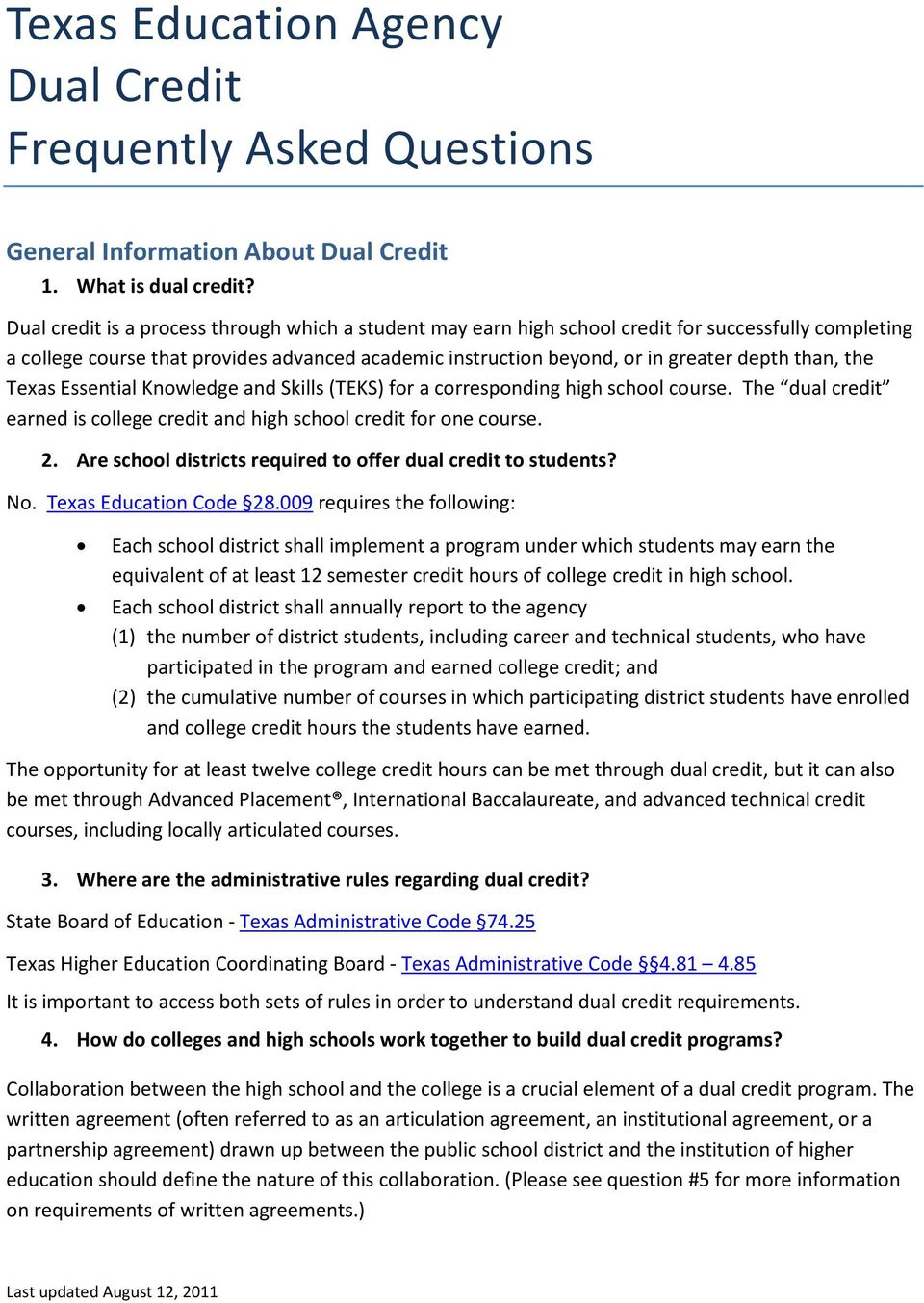 the Texas Essential Knowledge and Skills (TEKS) for a corresponding high school course. The dual credit earned is college credit and high school credit for one course. 2.