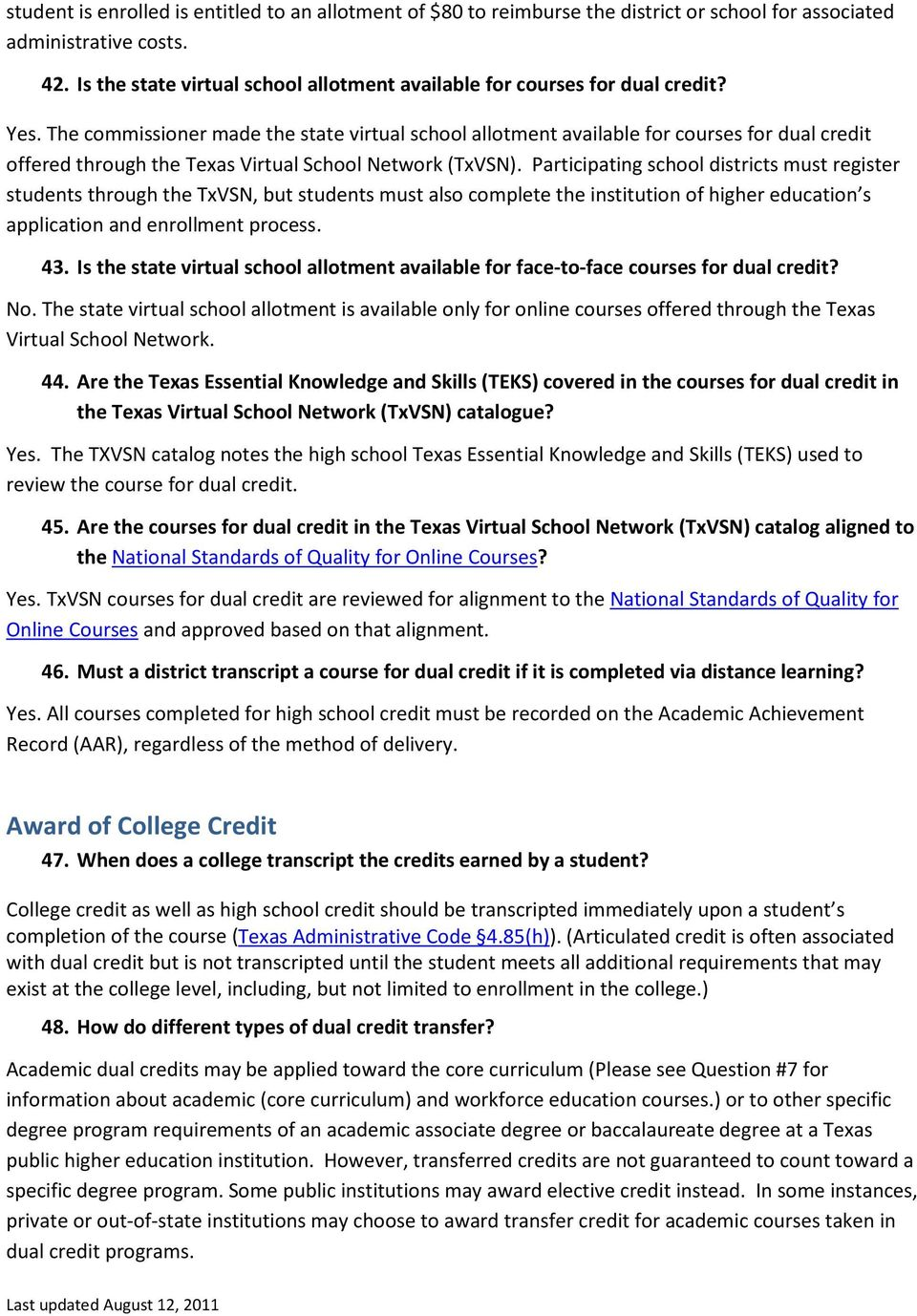 The commissioner made the state virtual school allotment available for courses for dual credit offered through the Texas Virtual School Network (TxVSN).