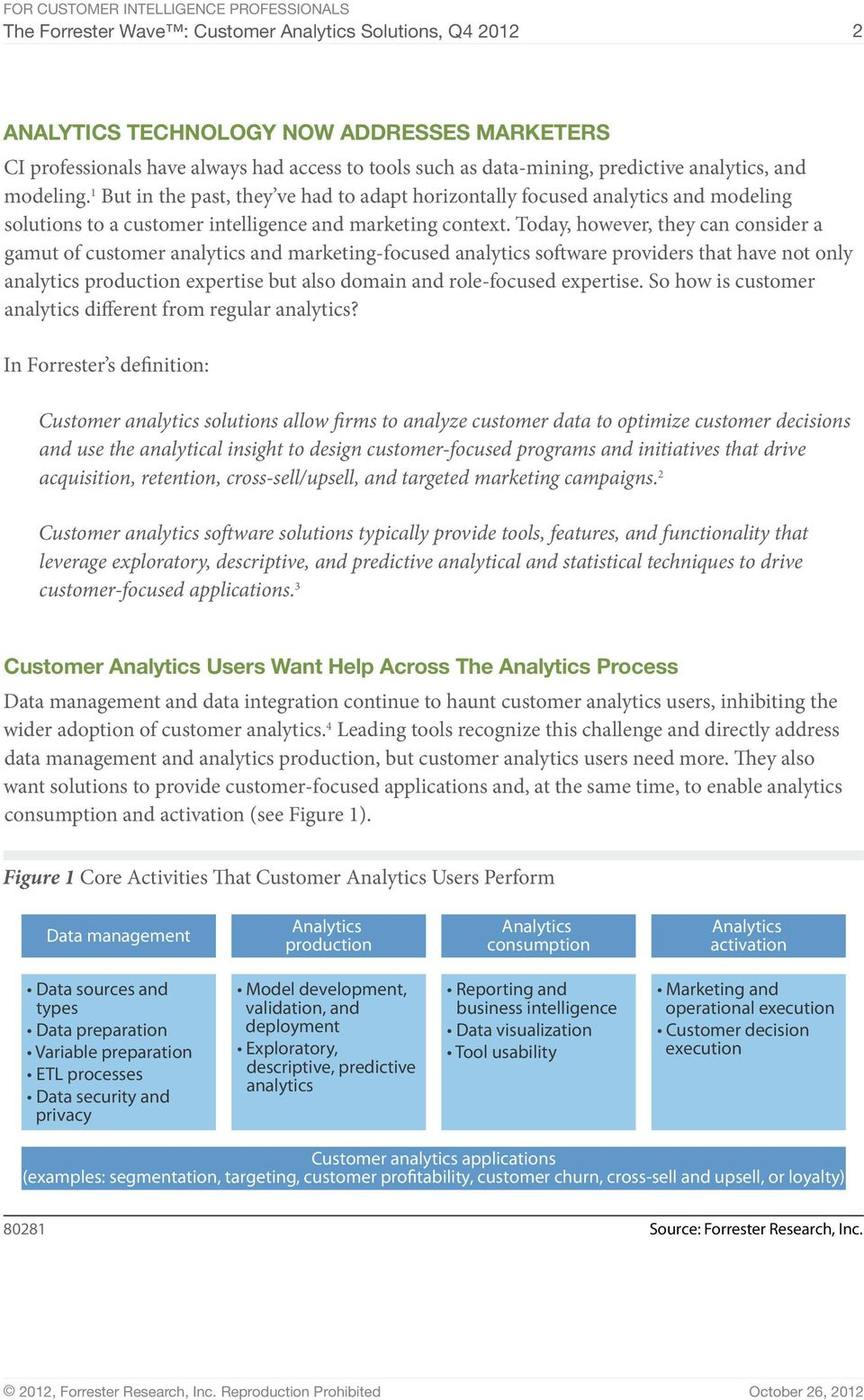 Today, however, they can consider a gamut of customer analytics and marketing-focused analytics software providers that have not only analytics production expertise but also domain and role-focused