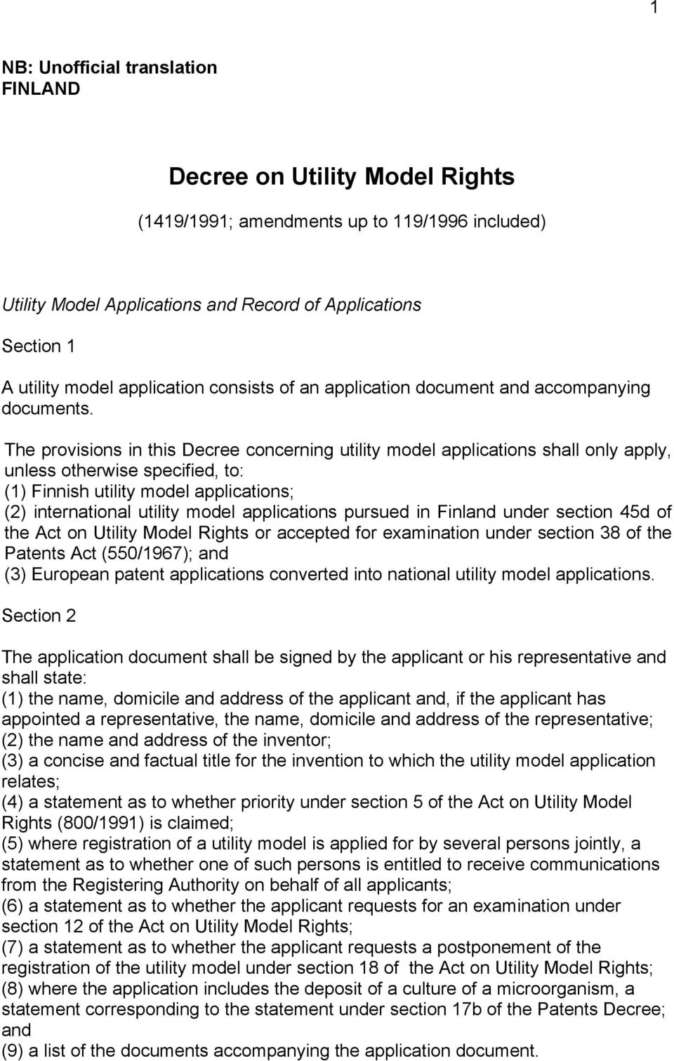 The provisions in this Decree concerning utility model applications shall only apply, unless otherwise specified, to: (1) Finnish utility model applications; (2) international utility model