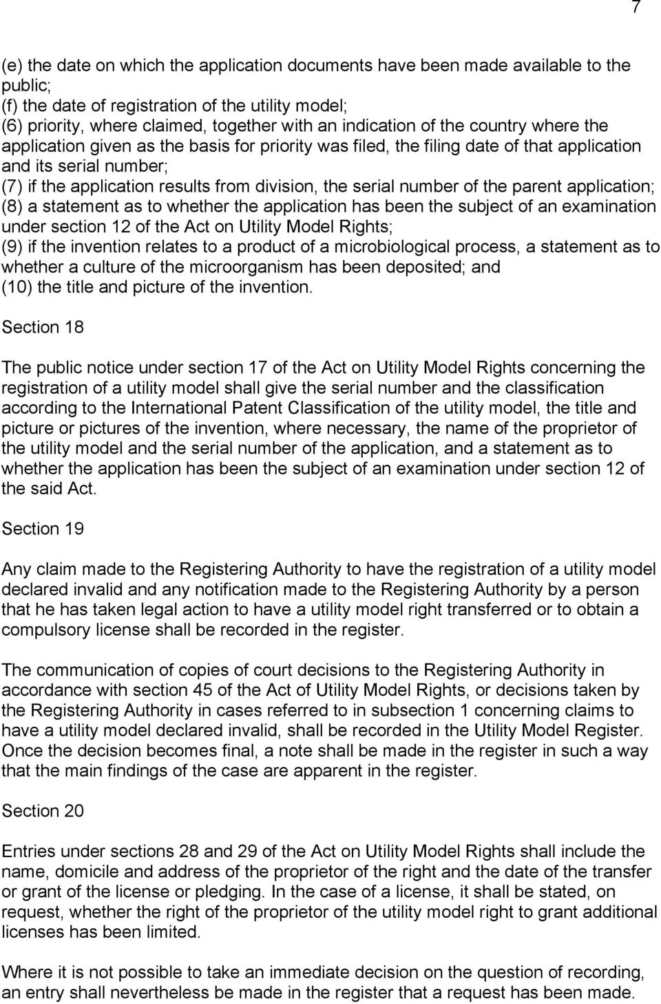number of the parent application; (8) a statement as to whether the application has been the subject of an examination under section 12 of the Act on Utility Model Rights; (9) if the invention