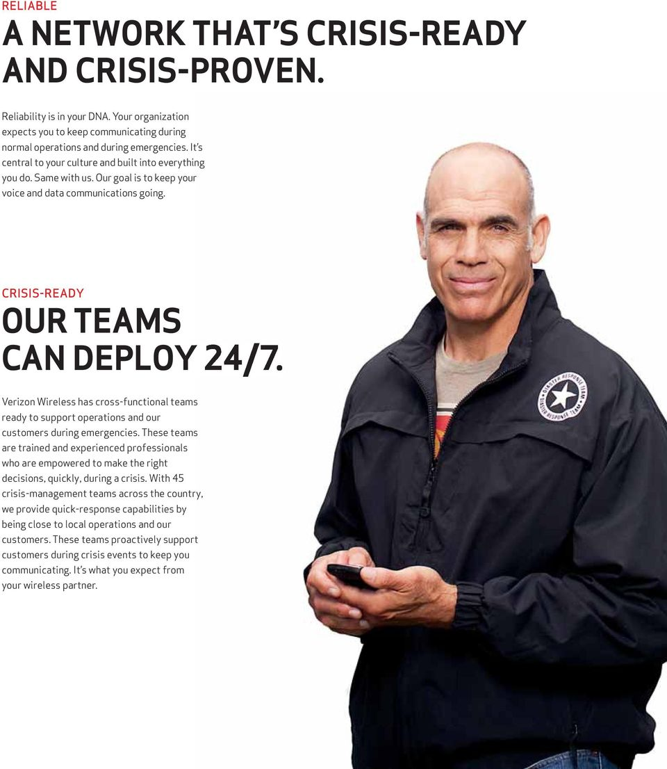 CRISIS-READY OUR TEAMS CAN DEPLOY Verizon Wireless has cross-functional teams ready to support operations and our customers during emergencies.