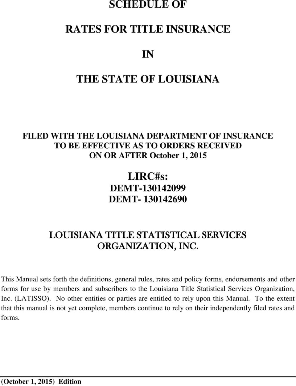 This Manual sets forth the definitions, general rules, rates and policy forms, endorsements and other forms for use by members and subscribers to the Louisiana Title