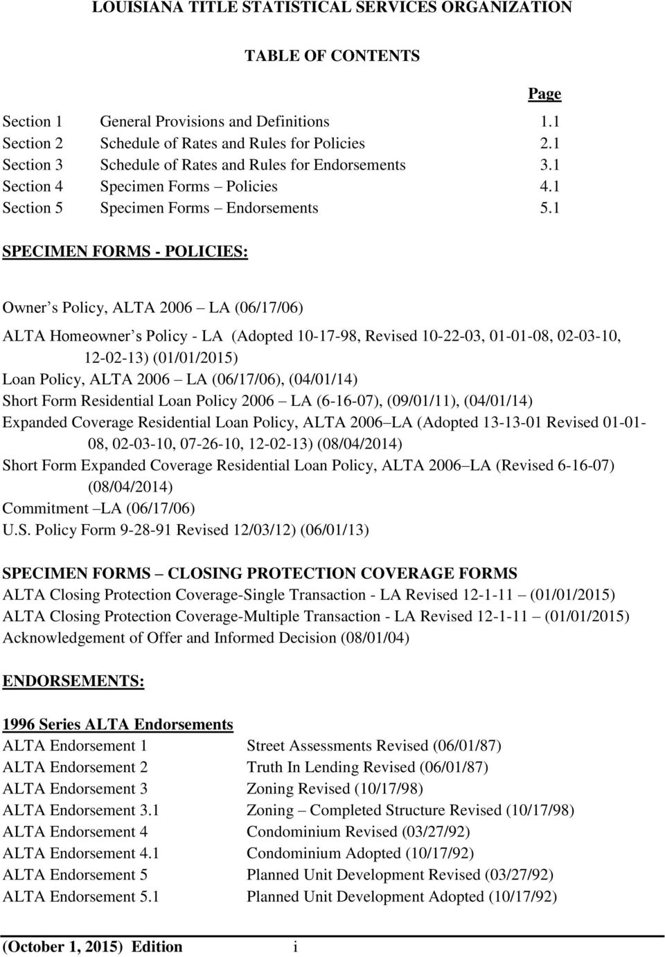 1 SPECIMEN FORMS - POLICIES: Owner s Policy, ALTA 2006 LA (06/17/06) ALTA Homeowner s Policy - LA (Adopted 10-17-98, Revised 10-22-03, 01-01-08, 02-03-10, 12-02-13) (01/01/2015) Loan Policy, ALTA