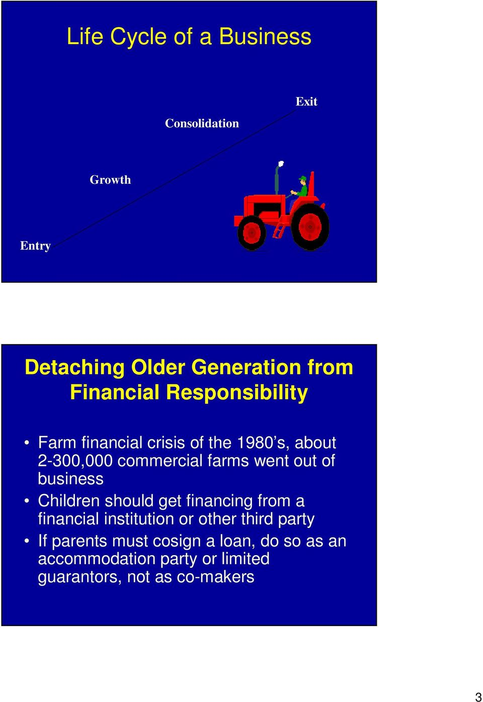 went out of business Children should get financing from a financial institution or other third