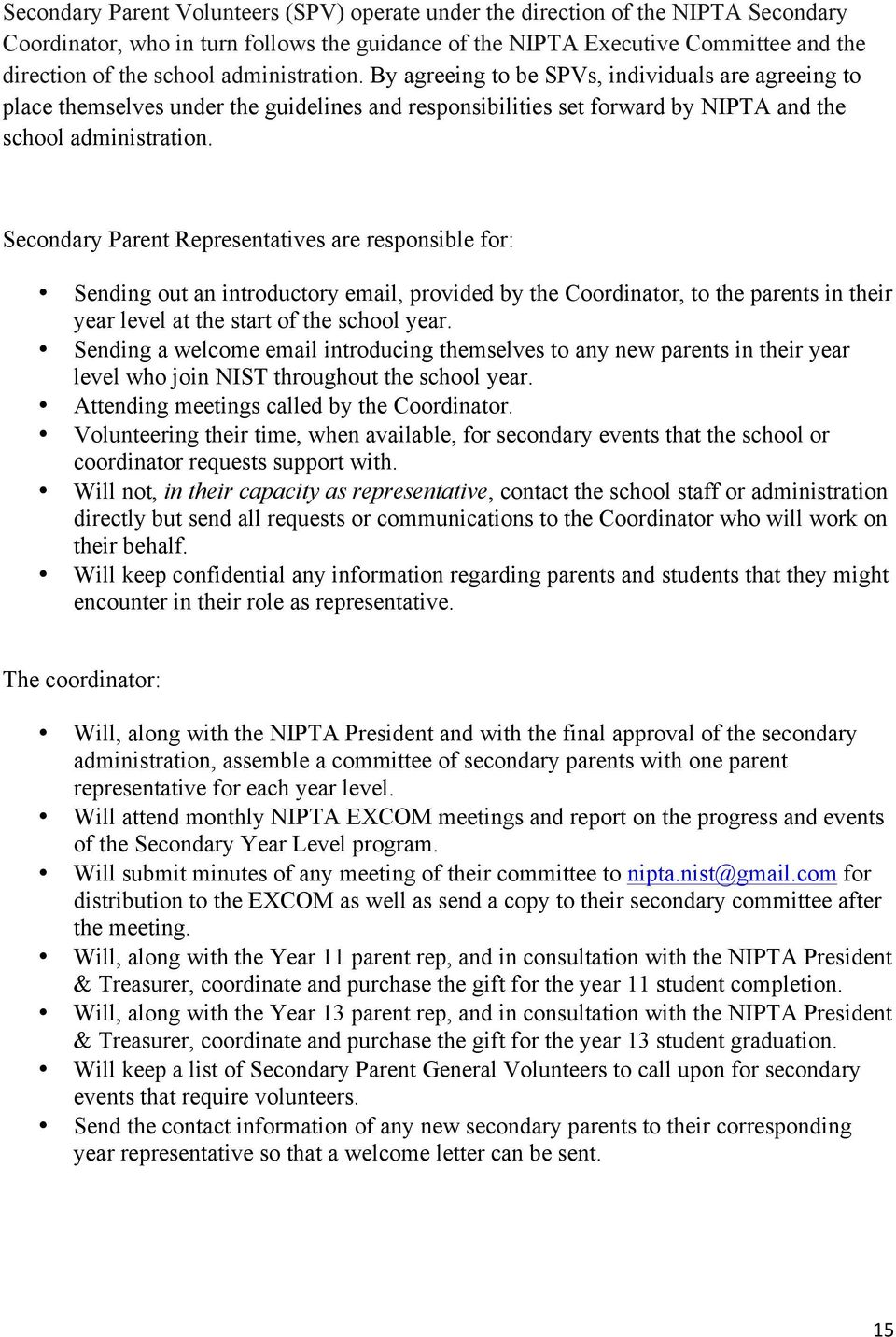 Secondary Parent Representatives are responsible for: Sending out an introductory email, provided by the Coordinator, to the parents in their year level at the start of the school year.