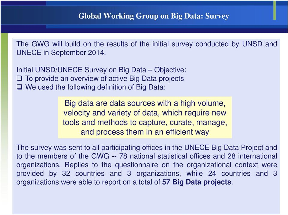 velocity and variety of data, which require new tools and methods to capture, curate, manage, and process them in an efficient way The survey was sent to all participating offices in the UNECE Big
