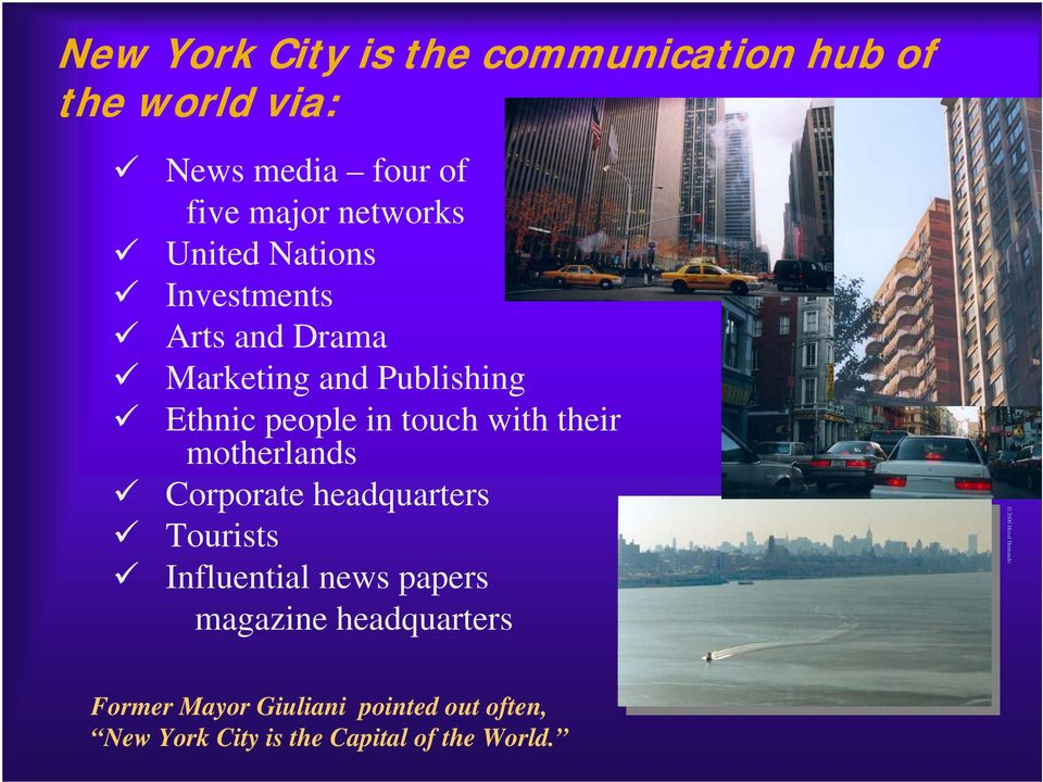 touch with their motherlands Corporate headquarters Tourists Influential news papers