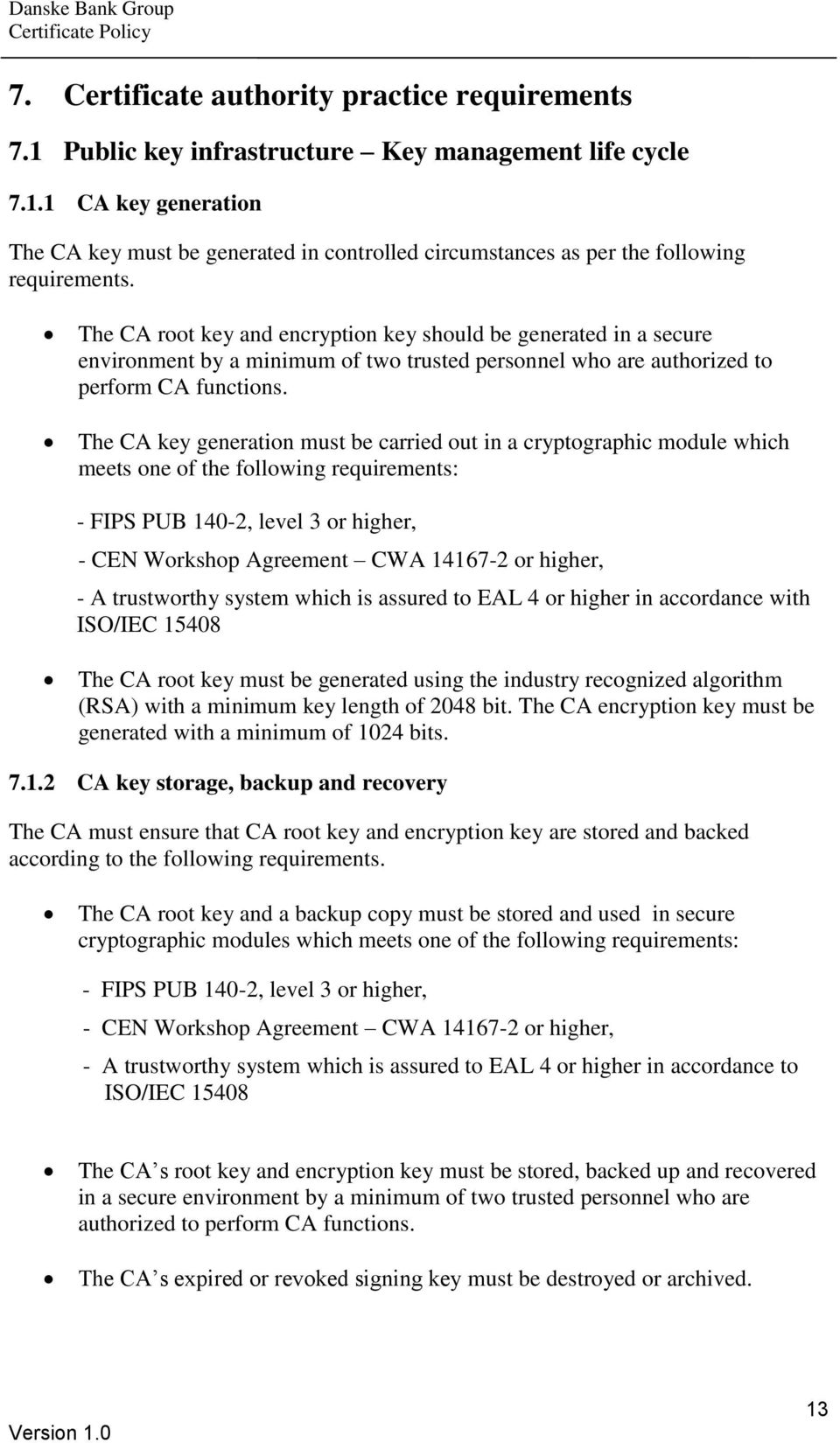 The CA key generation must be carried out in a cryptographic module which meets one of the following requirements: - FIPS PUB 140-2, level 3 or higher, - CEN Workshop Agreement CWA 14167-2 or higher,