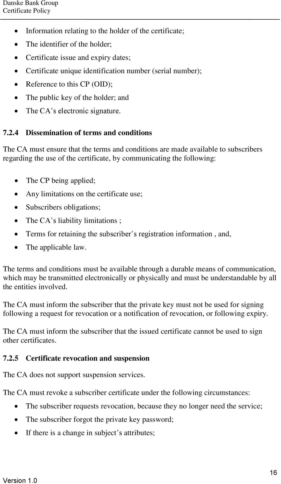 4 Dissemination of terms and conditions The CA must ensure that the terms and conditions are made available to subscribers regarding the use of the certificate, by communicating the following: The CP