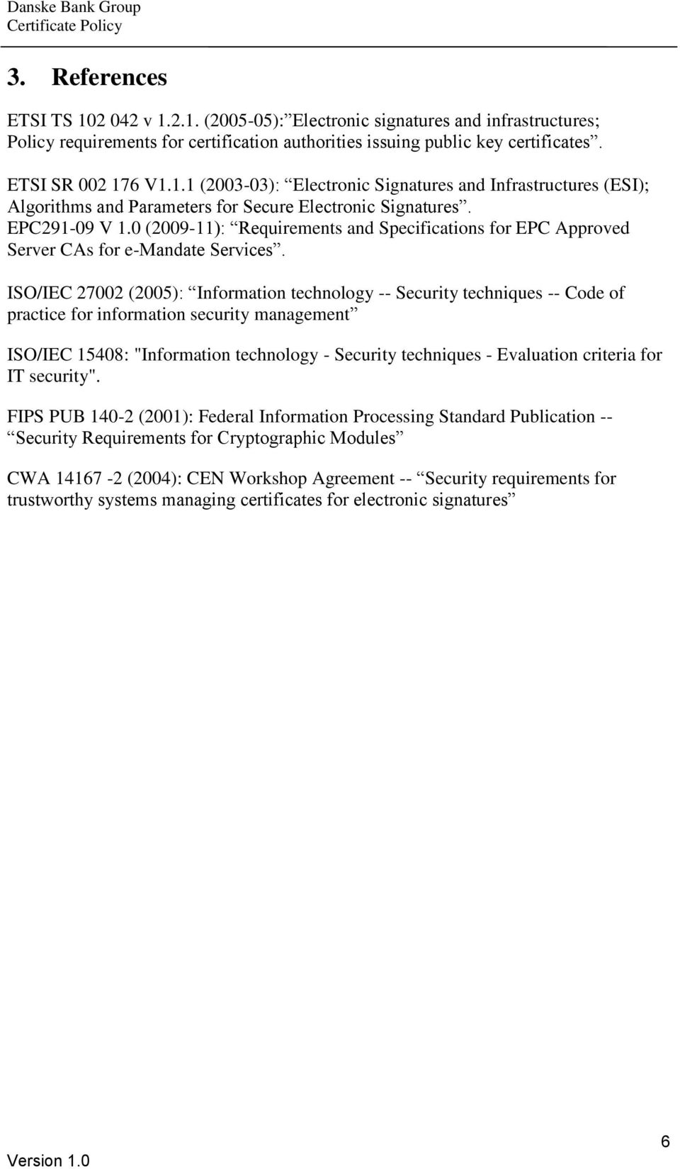 "ISO/IEC 27002 (2005): Information technology -- Security techniques -- Code of practice for information security management ISO/IEC 15408: ""Information technology - Security techniques - Evaluation"