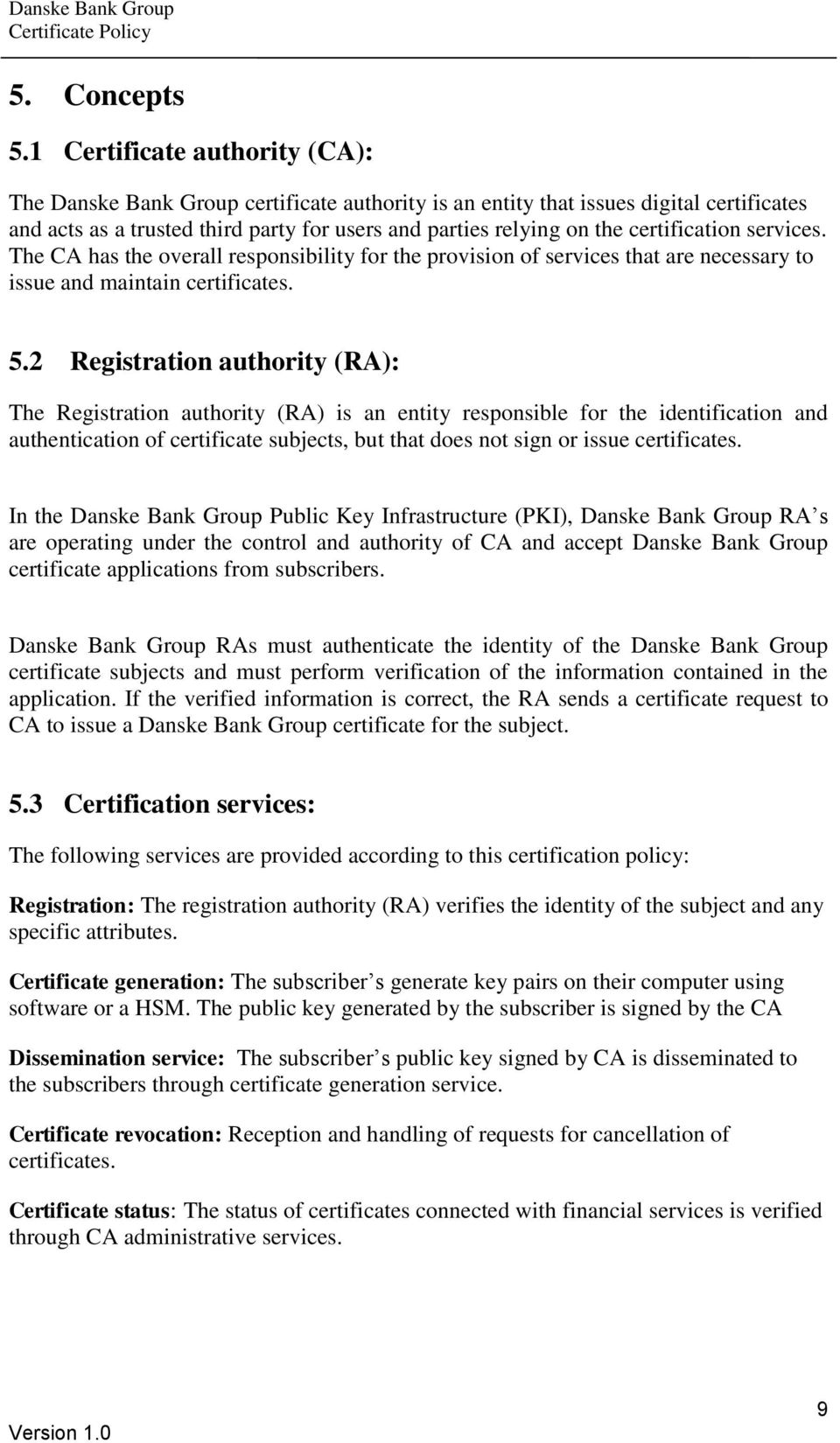 certification services. The CA has the overall responsibility for the provision of services that are necessary to issue and maintain certificates. 5.