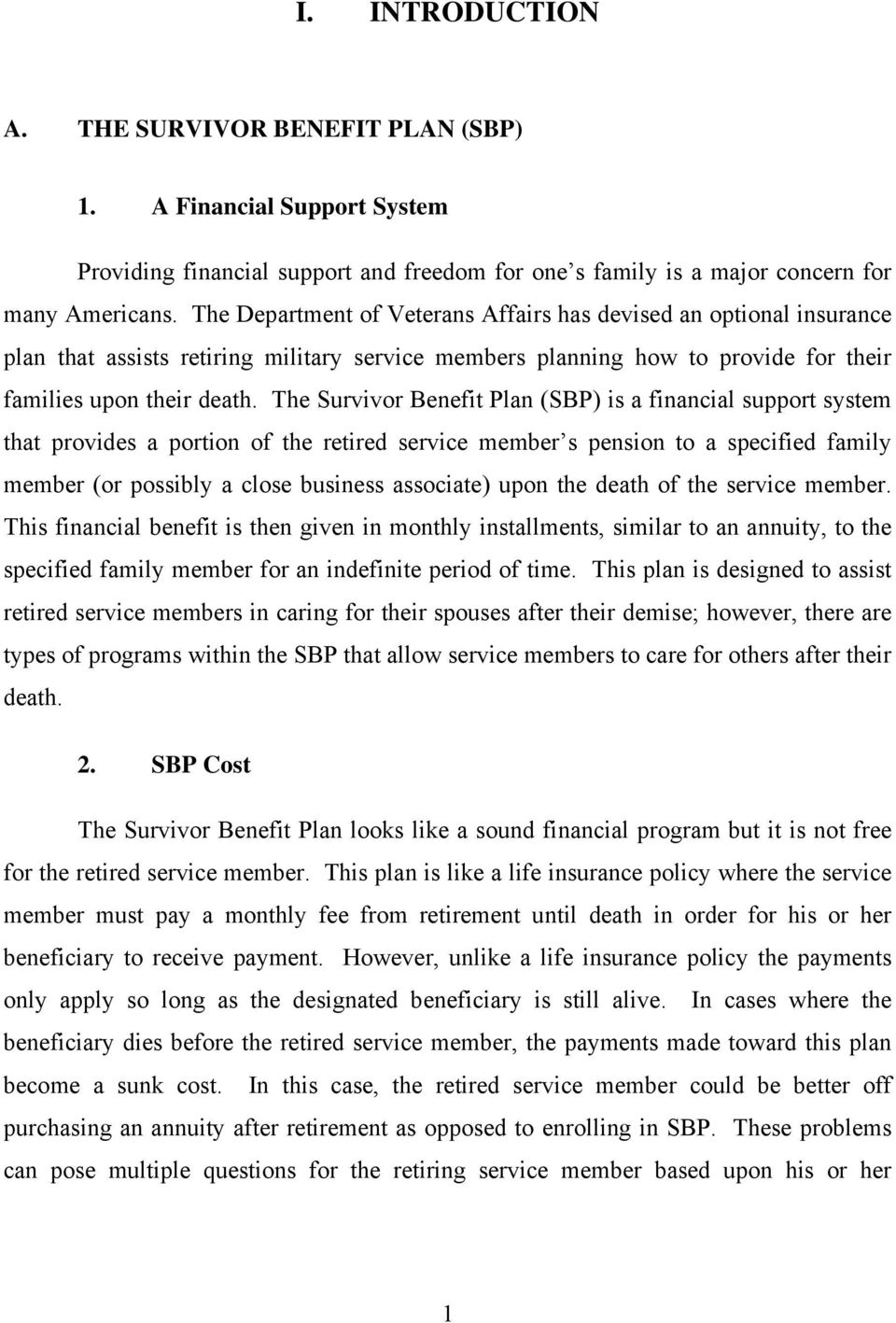 Th Survivor Bnfit Plan (SBP) is a financial support systm that provids a portion of th rtird srvic mmbr s pnsion to a spcifid family mmbr (or possibly a clos businss associat) upon th dath of th