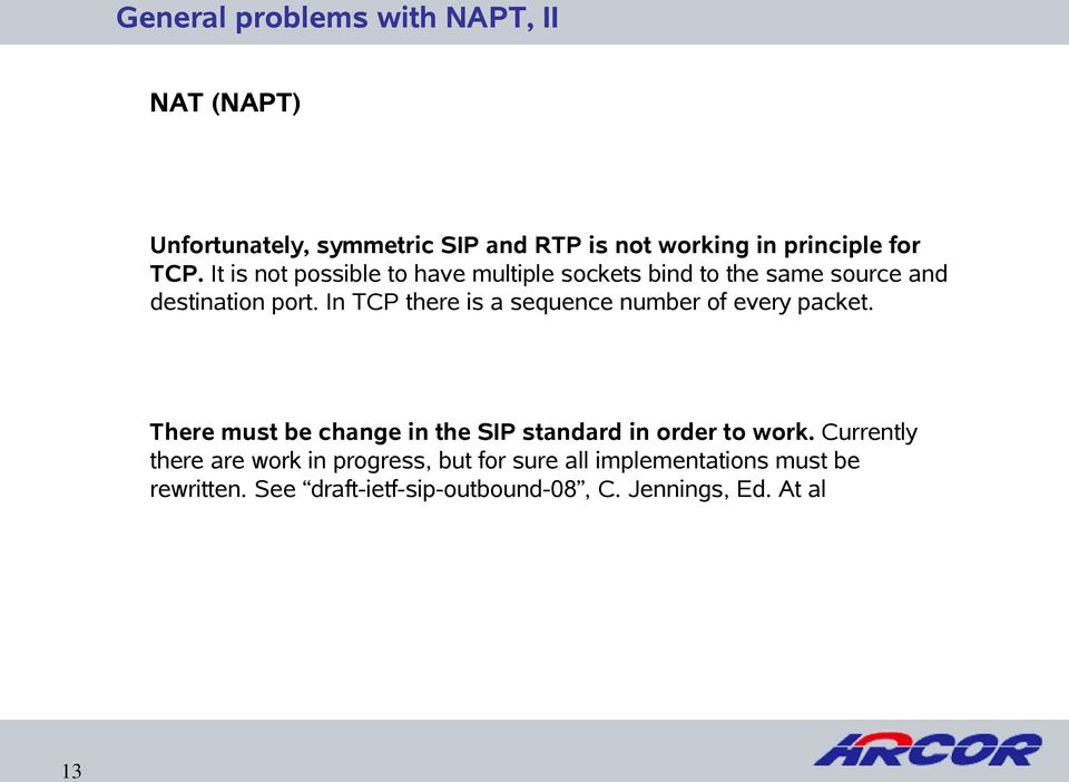 In TCP there is a sequence number of every packet. There must be change in the SIP standard in order to work.