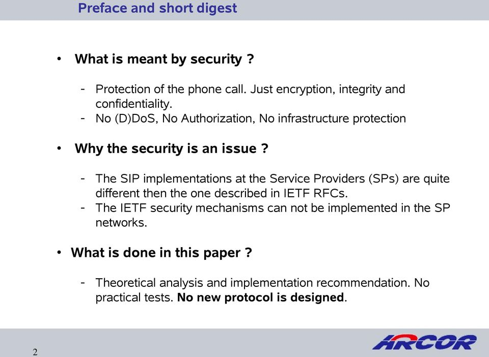 - The SIP implementations at the Service Providers (SPs) are quite different then the one described in IETF RFCs.